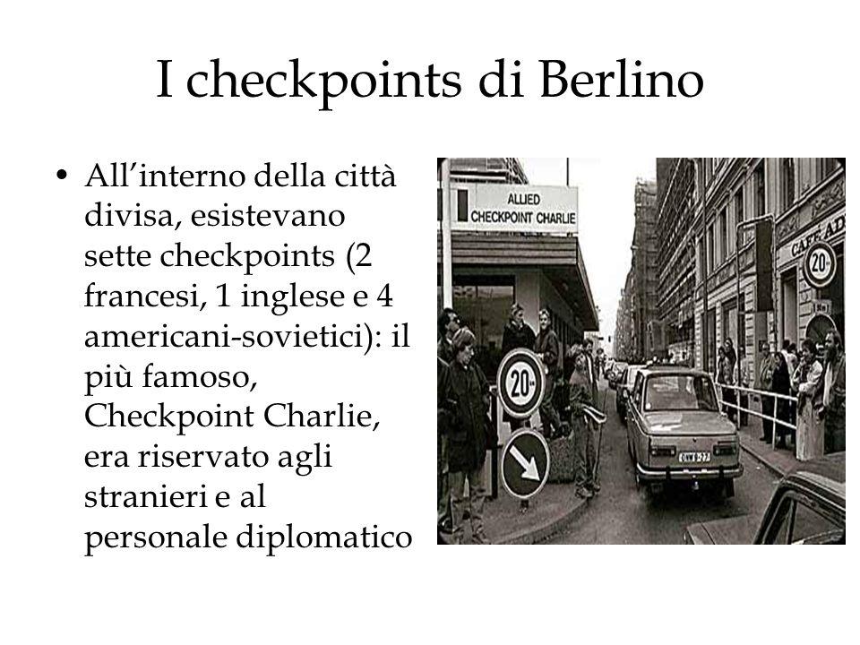 I checkpoints di Berlino Allinterno della città divisa, esistevano sette checkpoints (2 francesi, 1 inglese e 4 americani-sovietici): il più famoso, C
