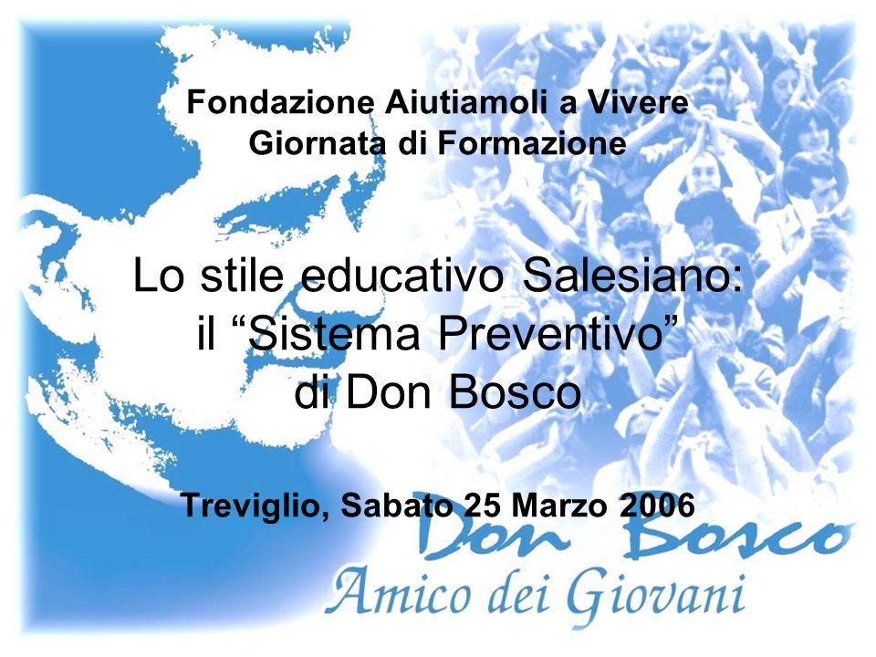 Fondazione Aiutiamoli a Vivere Giornata di Formazione Lo stile educativo Salesiano: il Sistema Preventivo di Don Bosco Treviglio, Sabato 25 Marzo 2006