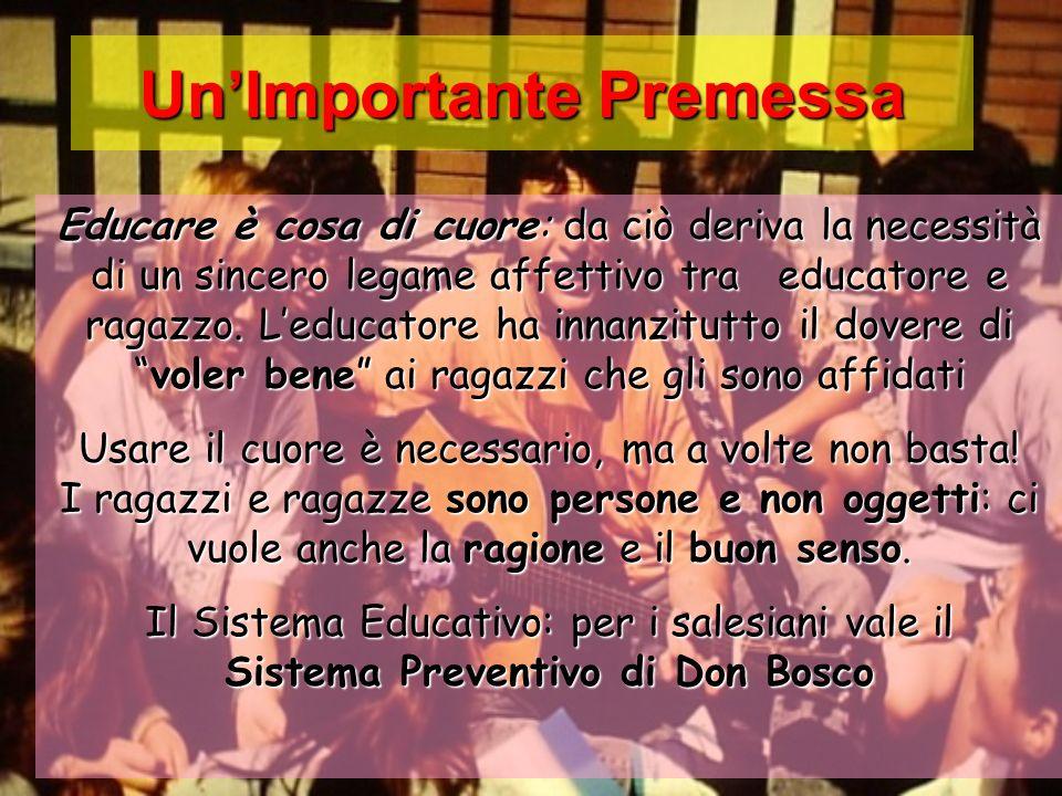 UnImportante Premessa Educare è cosa di cuore: da ciò deriva la necessità di un sincero legame affettivo tra educatore e ragazzo. Leducatore ha innanz