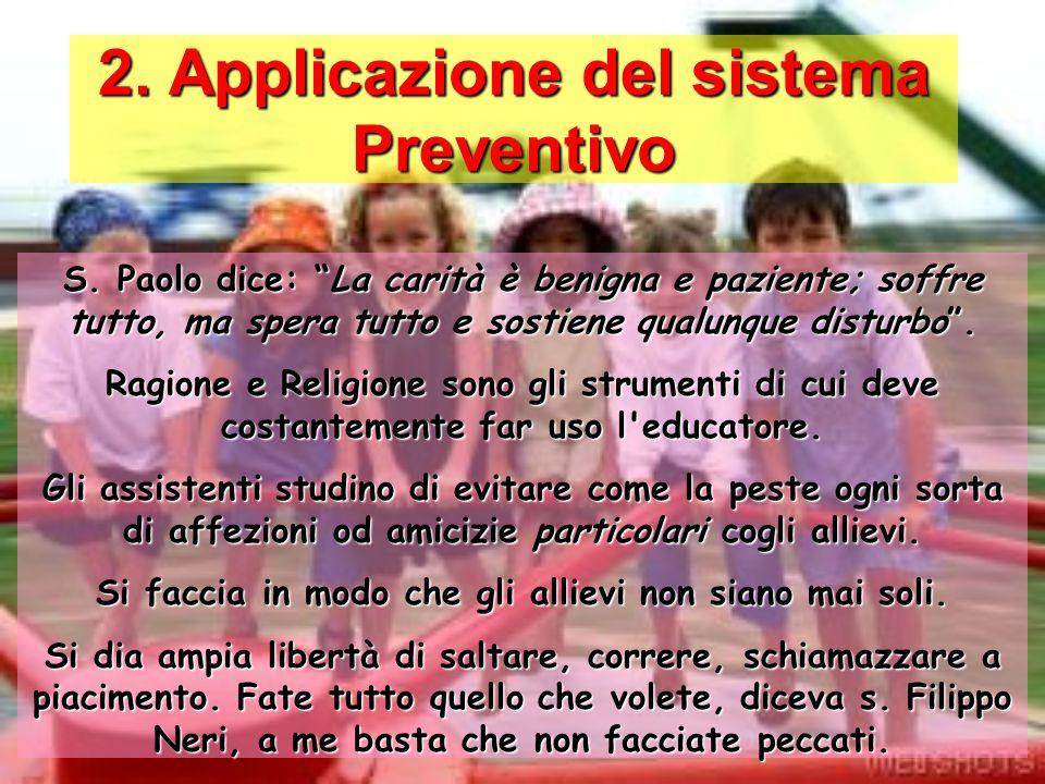 2. Applicazione del sistema Preventivo S. Paolo dice: La carità è benigna e paziente; soffre tutto, ma spera tutto e sostiene qualunque disturbo. Ragi