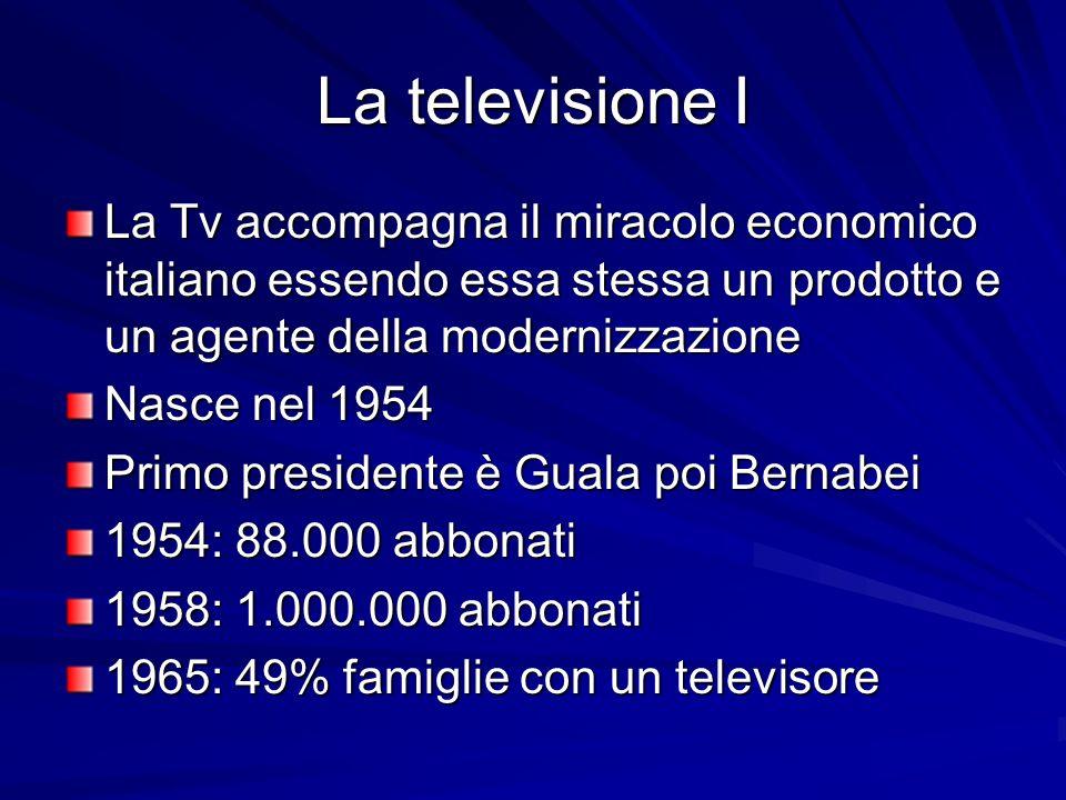 La televisione I La Tv accompagna il miracolo economico italiano essendo essa stessa un prodotto e un agente della modernizzazione Nasce nel 1954 Prim