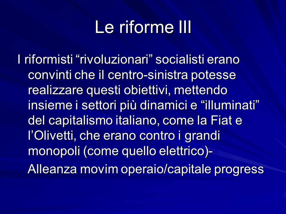 Le riforme III I riformisti rivoluzionari socialisti erano convinti che il centro-sinistra potesse realizzare questi obiettivi, mettendo insieme i set