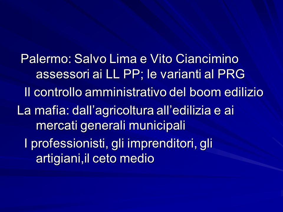 Palermo: Salvo Lima e Vito Ciancimino assessori ai LL PP; le varianti al PRG Palermo: Salvo Lima e Vito Ciancimino assessori ai LL PP; le varianti al
