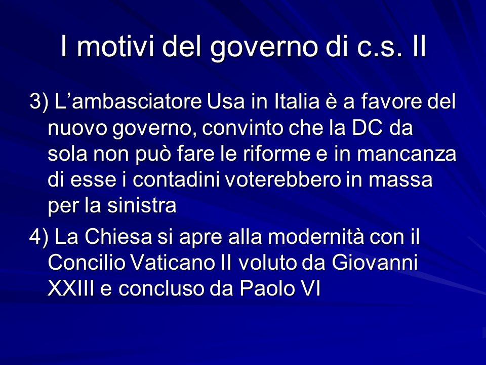 I motivi del governo di c.s. II 3) Lambasciatore Usa in Italia è a favore del nuovo governo, convinto che la DC da sola non può fare le riforme e in m