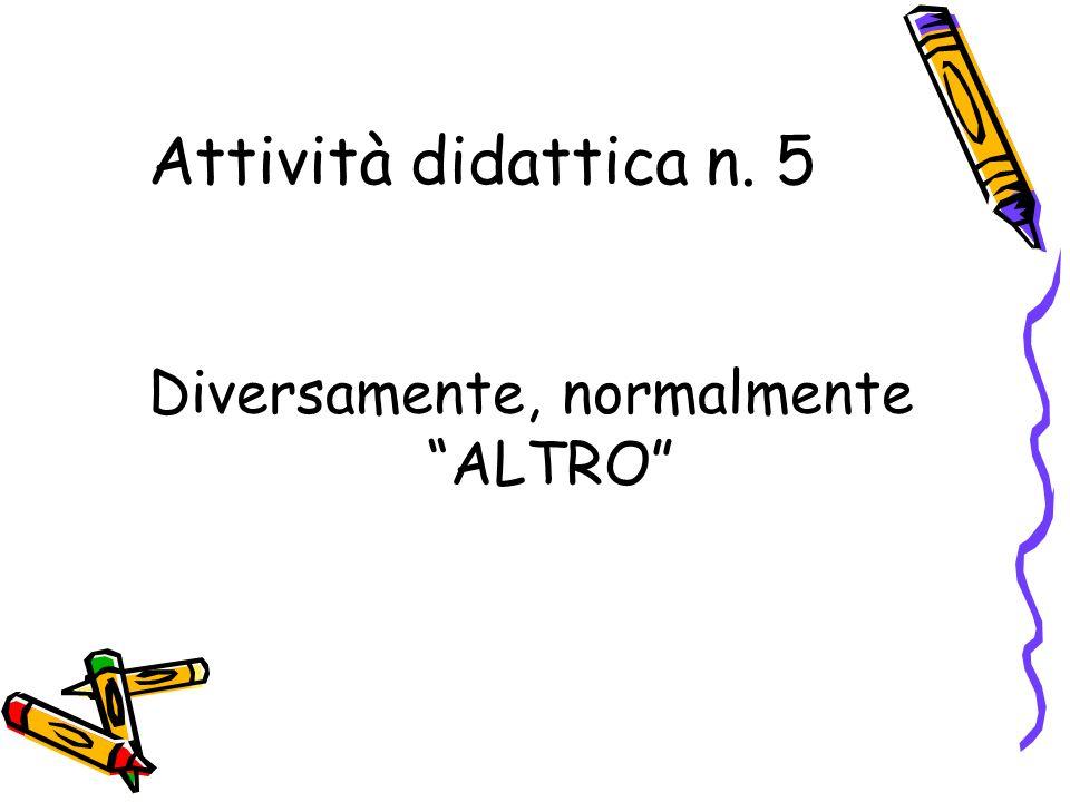 Attività didattica n. 5 Diversamente, normalmente ALTRO