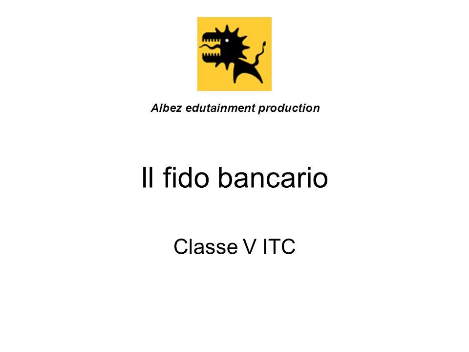 Il fido bancario Classe V ITC Albez edutainment production