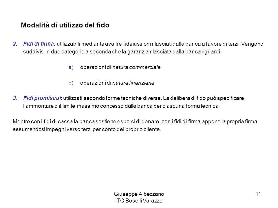 Giuseppe Albezzano ITC Boselli Varazze 11 Modalità di utilizzo del fido 2.Fidi di firma: utilizzabili mediante avalli e fideiussioni rilasciati dalla