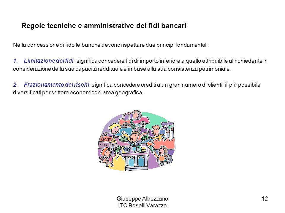 Giuseppe Albezzano ITC Boselli Varazze 12 Regole tecniche e amministrative dei fidi bancari Nella concessione di fido le banche devono rispettare due