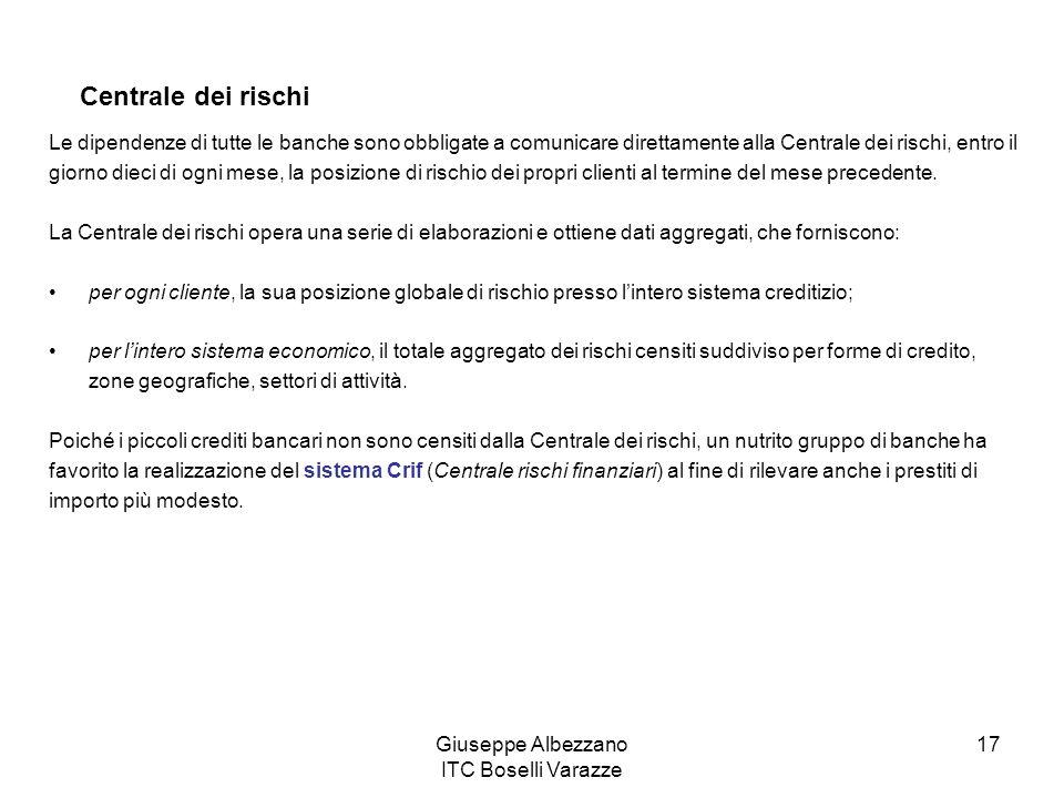 Giuseppe Albezzano ITC Boselli Varazze 17 Centrale dei rischi Le dipendenze di tutte le banche sono obbligate a comunicare direttamente alla Centrale
