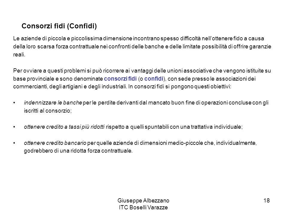 Giuseppe Albezzano ITC Boselli Varazze 18 Consorzi fidi (Confidi) Le aziende di piccola e piccolissima dimensione incontrano spesso difficoltà nellott