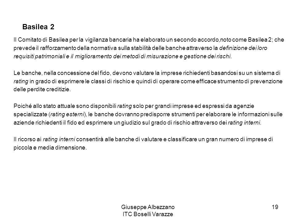 Giuseppe Albezzano ITC Boselli Varazze 19 Basilea 2 Il Comitato di Basilea per la vigilanza bancaria ha elaborato un secondo accordo,noto come Basilea