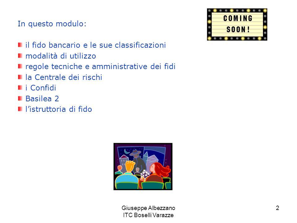 Giuseppe Albezzano ITC Boselli Varazze 2 In questo modulo: il fido bancario e le sue classificazioni modalità di utilizzo regole tecniche e amministra