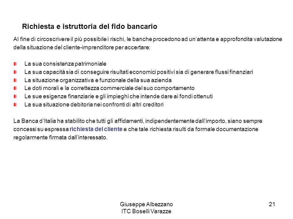 Giuseppe Albezzano ITC Boselli Varazze 21 Richiesta e istruttoria del fido bancario Al fine di circoscrivere il più possibile i rischi, le banche proc