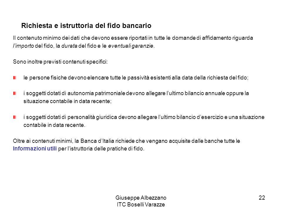 Giuseppe Albezzano ITC Boselli Varazze 22 Richiesta e istruttoria del fido bancario Il contenuto minimo dei dati che devono essere riportati in tutte