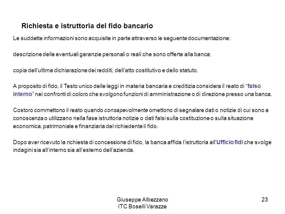 Giuseppe Albezzano ITC Boselli Varazze 23 Richiesta e istruttoria del fido bancario Le suddette informazioni sono acquisite in parte attraverso le seg