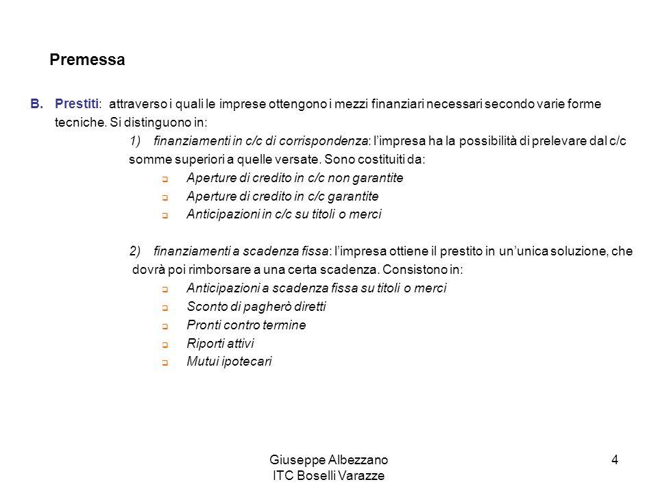 Giuseppe Albezzano ITC Boselli Varazze 4 Premessa B.Prestiti: attraverso i quali le imprese ottengono i mezzi finanziari necessari secondo varie forme