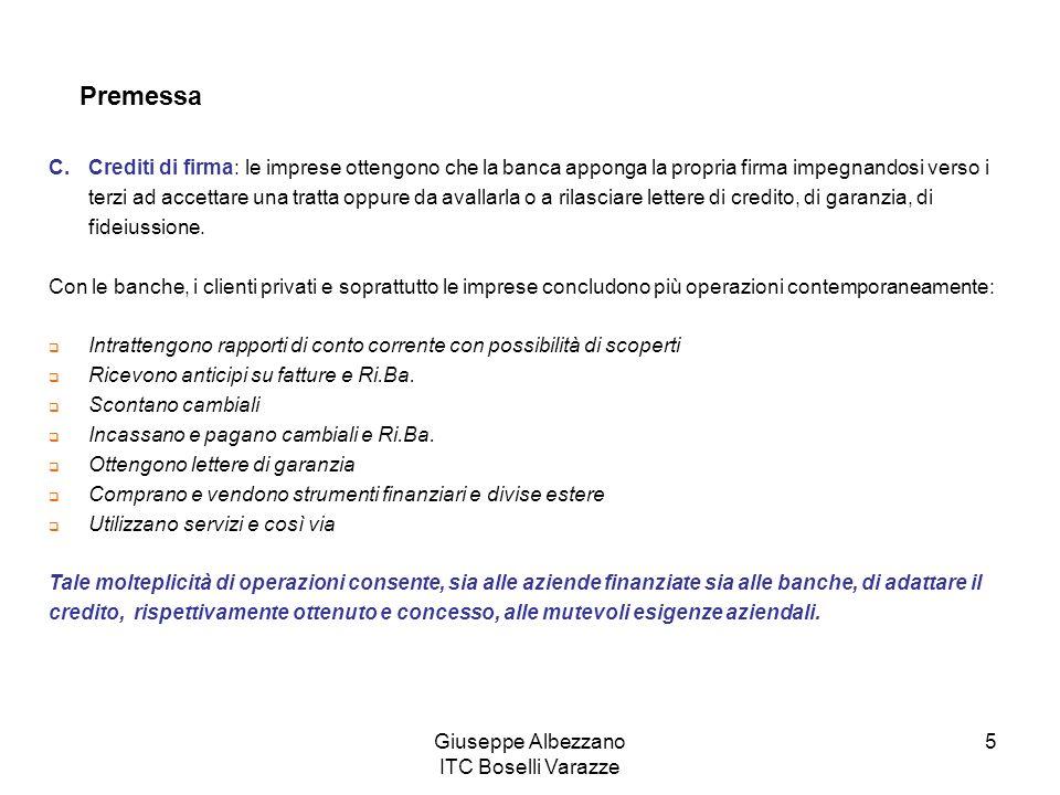 Giuseppe Albezzano ITC Boselli Varazze 5 Premessa C.Crediti di firma: le imprese ottengono che la banca apponga la propria firma impegnandosi verso i