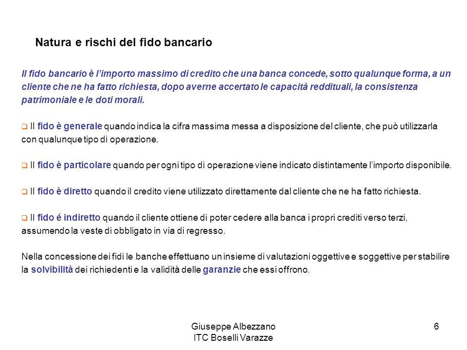 Giuseppe Albezzano ITC Boselli Varazze 6 Natura e rischi del fido bancario Il fido bancario è limporto massimo di credito che una banca concede, sotto