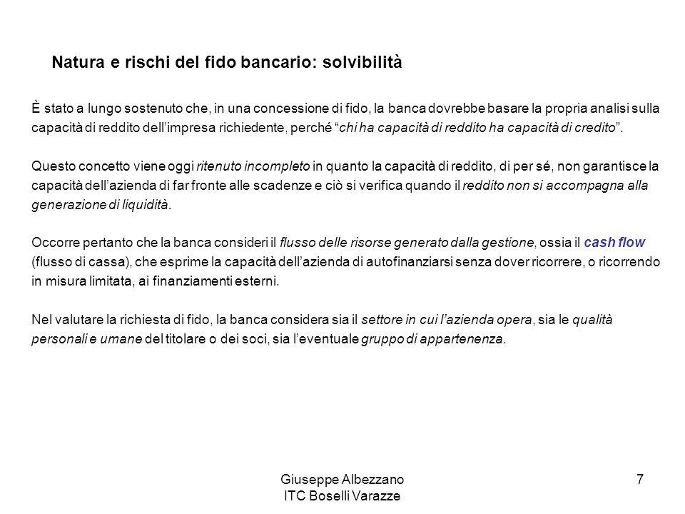 Giuseppe Albezzano ITC Boselli Varazze 7 Natura e rischi del fido bancario: solvibilità È stato a lungo sostenuto che, in una concessione di fido, la