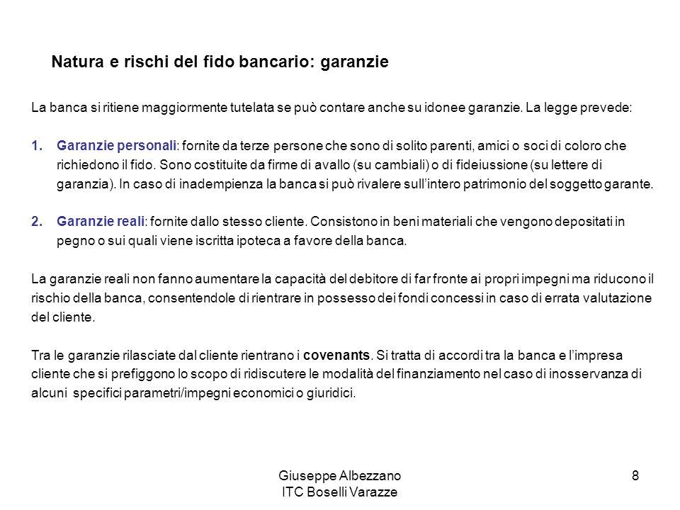 Giuseppe Albezzano ITC Boselli Varazze 8 La banca si ritiene maggiormente tutelata se può contare anche su idonee garanzie. La legge prevede: 1.Garanz