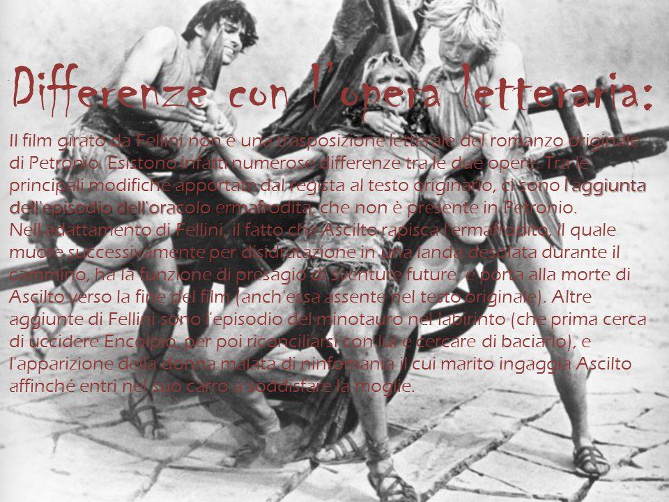 l'aggiunta dell'episodio dell'oracolo ermafrodita Differenze con lopera letteraria: Il film girato da Fellini non è una trasposizione letterale del ro