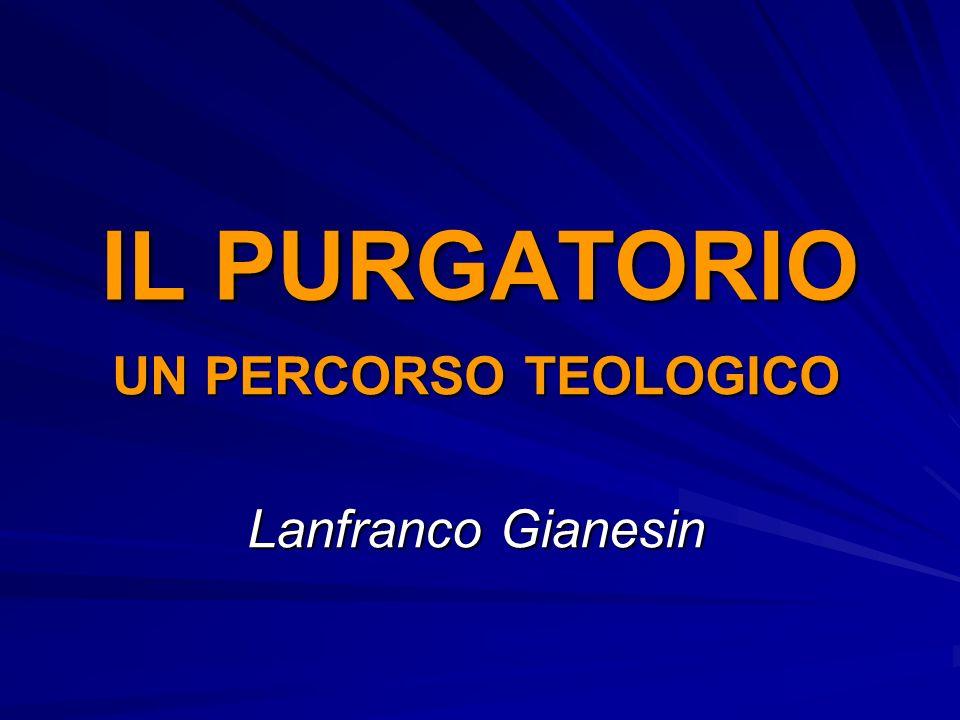 IL PURGATORIO UN PERCORSO TEOLOGICO Lanfranco Gianesin