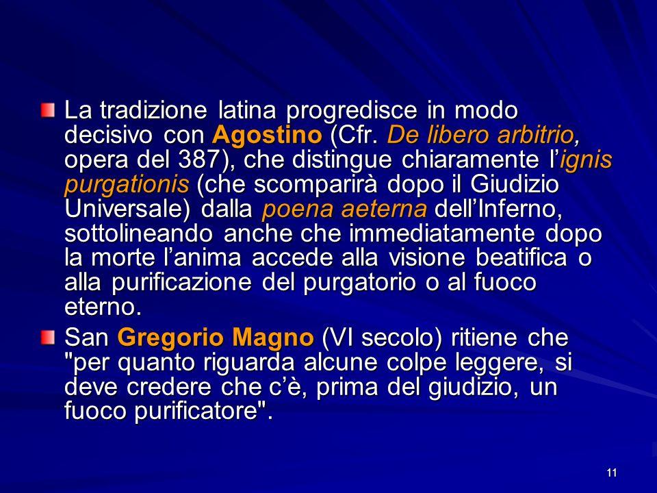 11 La tradizione latina progredisce in modo decisivo con Agostino (Cfr. De libero arbitrio, opera del 387), che distingue chiaramente lignis purgation