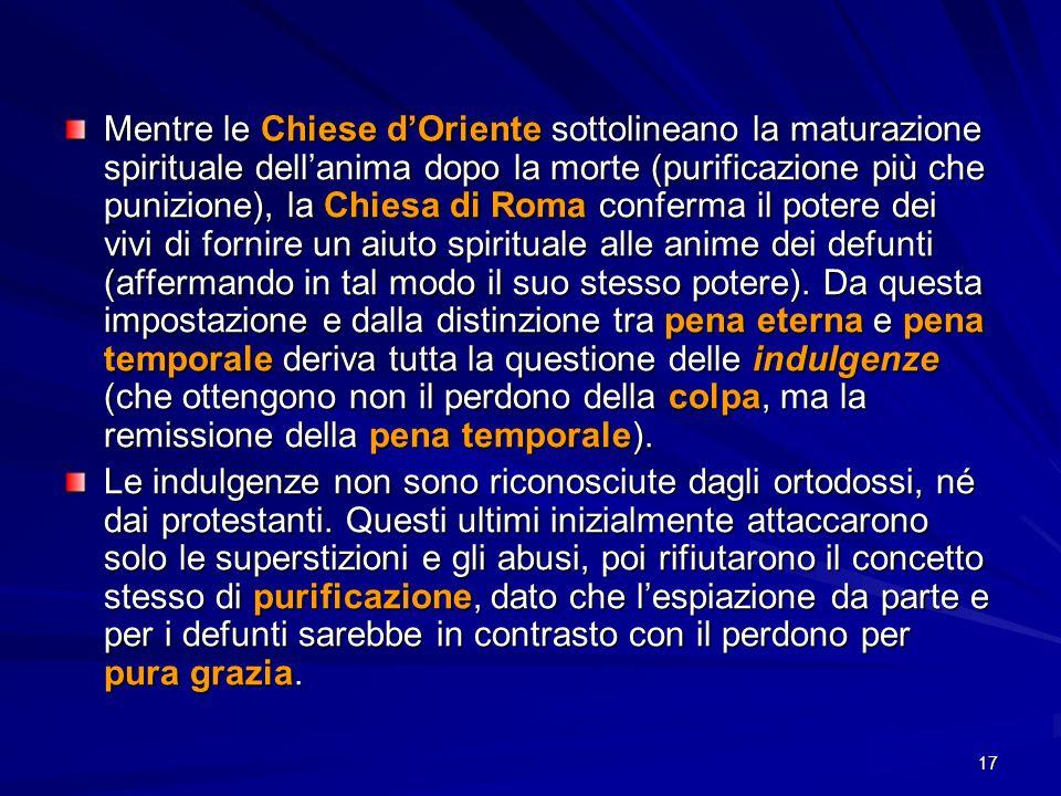 17 Mentre le Chiese dOriente sottolineano la maturazione spirituale dellanima dopo la morte (purificazione più che punizione), la Chiesa di Roma confe