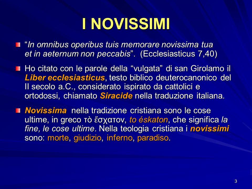 3 I NOVISSIMI In omnibus operibus tuis memorare novissima tua et in aeternum non peccabis. (Ecclesiasticus 7,40)In omnibus operibus tuis memorare novi
