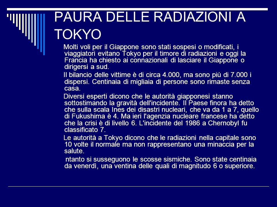 PAURA DELLE RADIAZIONI A TOKYO Molti voli per il Giappone sono stati sospesi o modificati, i viaggiatori evitano Tokyo per il timore di radiazioni e o