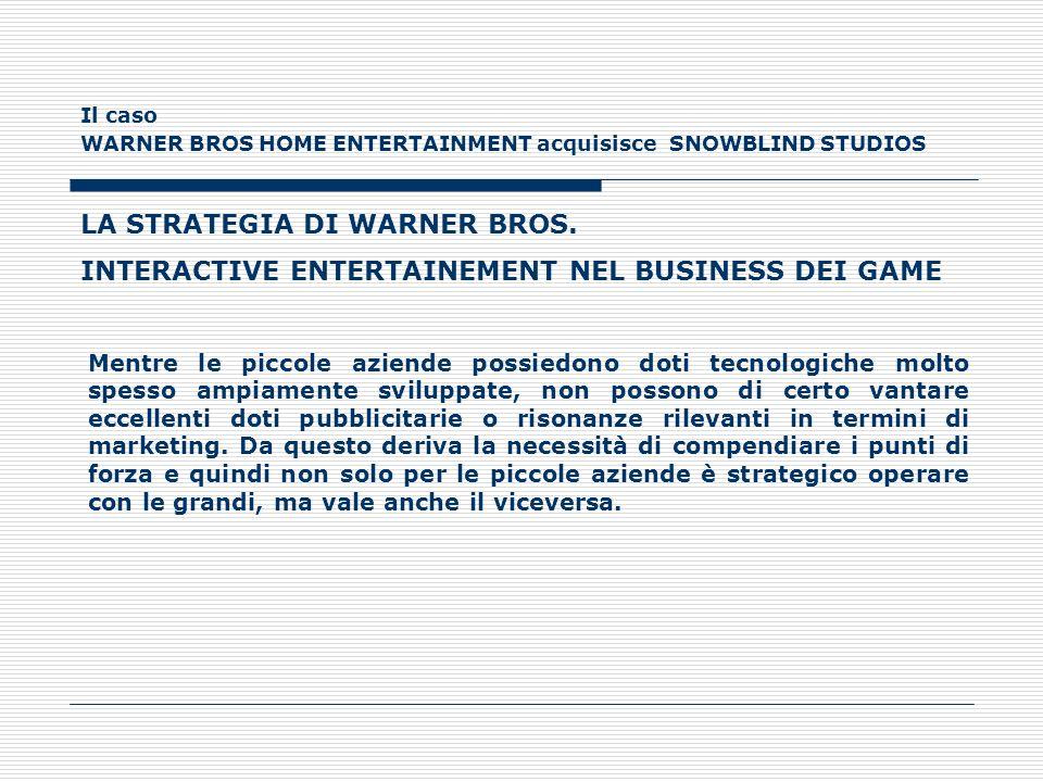 Il caso WARNER BROS HOME ENTERTAINMENT acquisisce SNOWBLIND STUDIOS LA STRATEGIA DI WARNER BROS. INTERACTIVE ENTERTAINEMENT NEL BUSINESS DEI GAME Ment