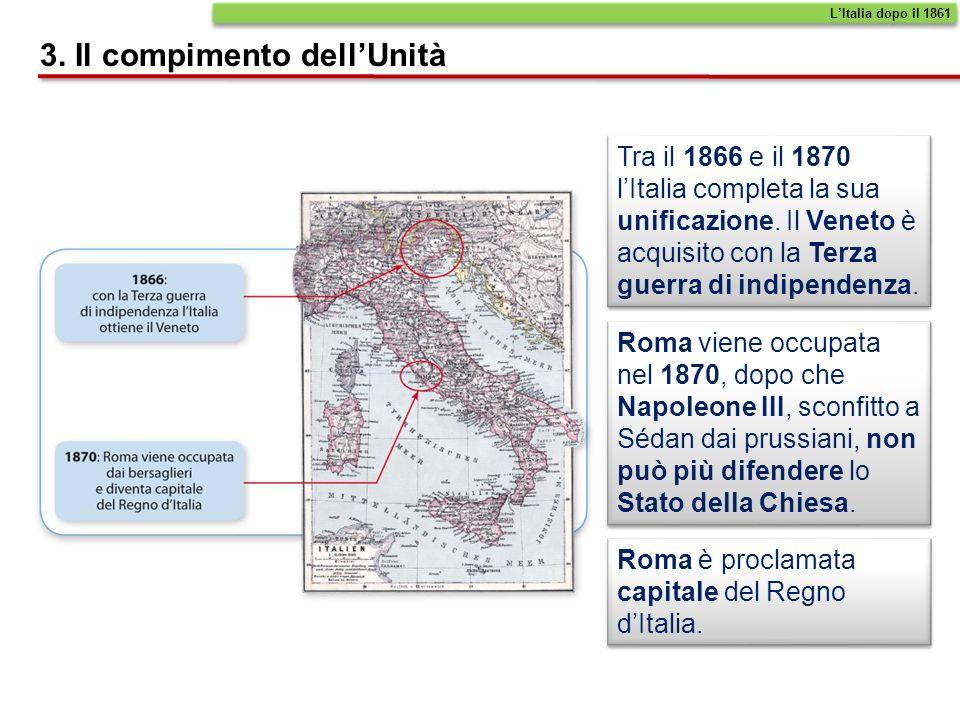 Per completare lunità nazionale mancano ancora le tre Venezie, sotto il dominio dellAustria, e Roma, presidiata dalle truppe francesi.