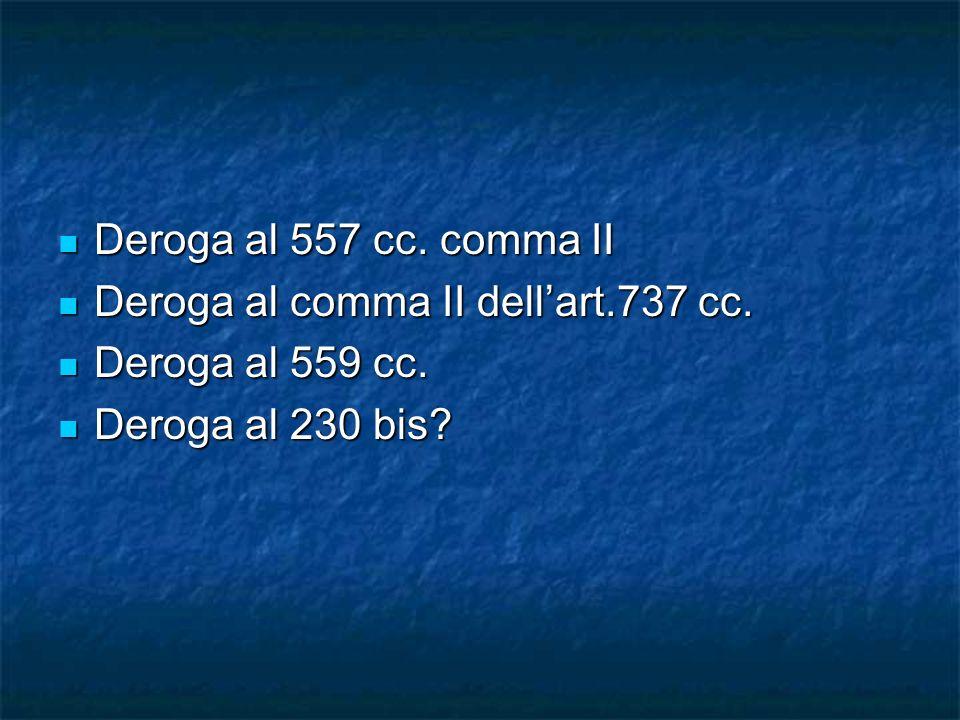 Deroga al 557 cc. comma II Deroga al 557 cc. comma II Deroga al comma II dellart.737 cc. Deroga al comma II dellart.737 cc. Deroga al 559 cc. Deroga a