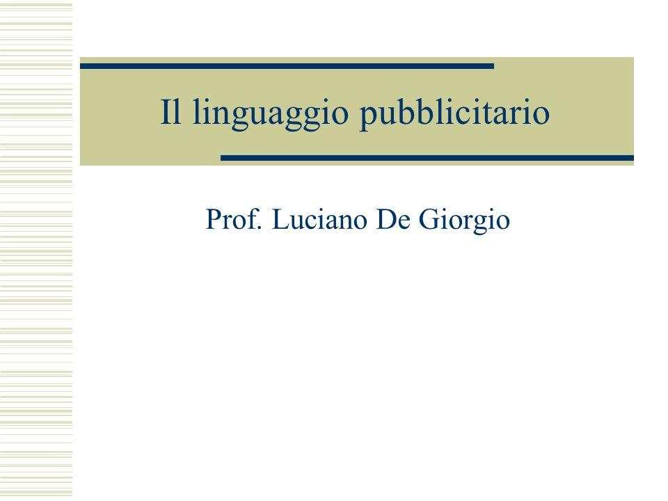 Il linguaggio pubblicitario Prof. Luciano De Giorgio