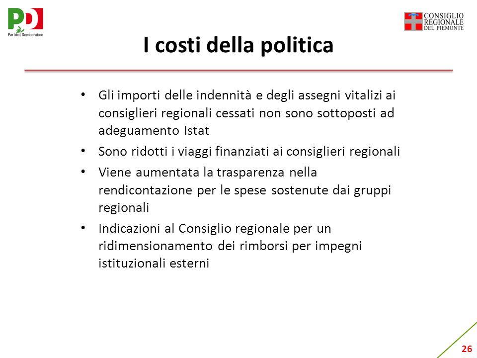 26 I costi della politica Gli importi delle indennità e degli assegni vitalizi ai consiglieri regionali cessati non sono sottoposti ad adeguamento Ist