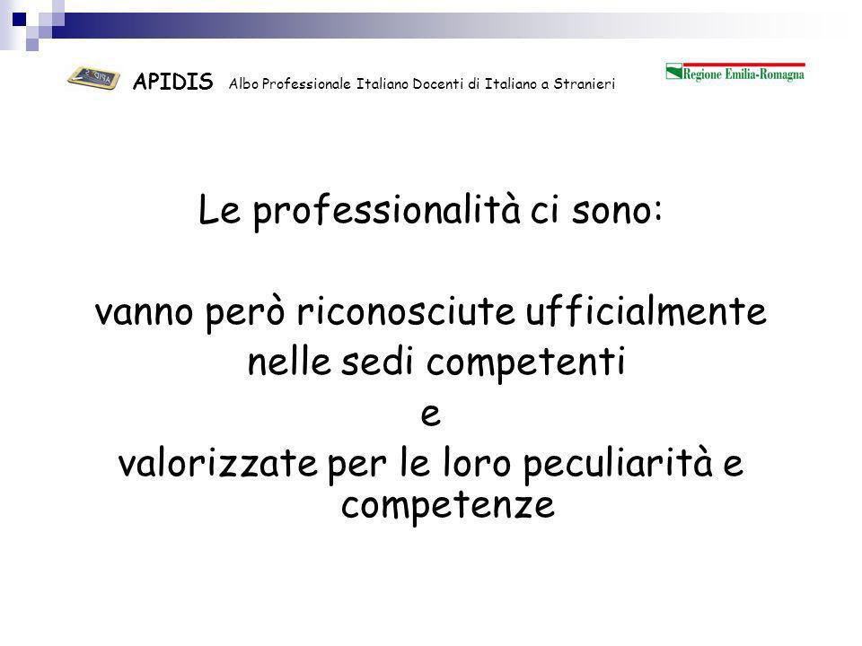 APIDIS Albo Professionale Italiano Docenti di Italiano a Stranieri Serve un atto formale che dia dignità e garanzia alla professione in questione: questo atto formale coincide con listituzione dell Albo Professionale
