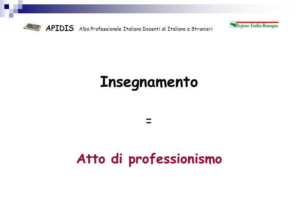 APIDIS Albo Professionale Italiano Docenti di Italiano a Stranieri Nellimmaginario collettivo linsegnante non viene considerato un professionista dunque 1.