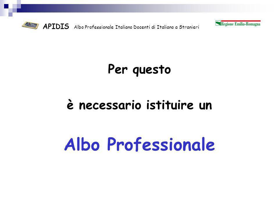 APIDIS Albo Professionale Italiano Docenti di Italiano a Stranieri Perché un Albo di Docenti di Italiano a Stranieri?
