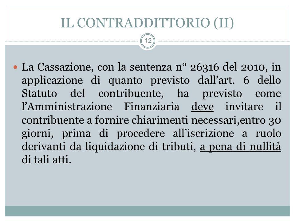 IL CONTRADDITTORIO (II) 12 La Cassazione, con la sentenza n° 26316 del 2010, in applicazione di quanto previsto dallart. 6 dello Statuto del contribue