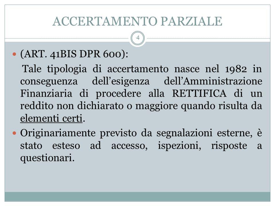 ACCERTAMENTO PARZIALE 4 (ART. 41BIS DPR 600): Tale tipologia di accertamento nasce nel 1982 in conseguenza dellesigenza dellAmministrazione Finanziari
