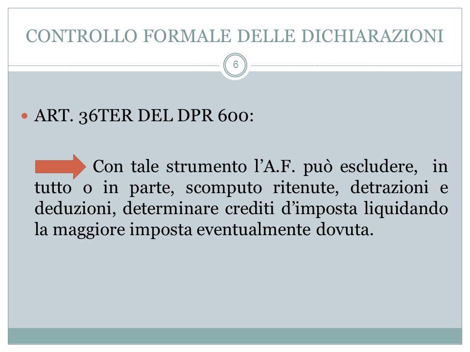 CONTROLLO FORMALE DELLE DICHIARAZIONI 6 ART. 36TER DEL DPR 600: Con tale strumento lA.F. può escludere, in tutto o in parte, scomputo ritenute, detraz