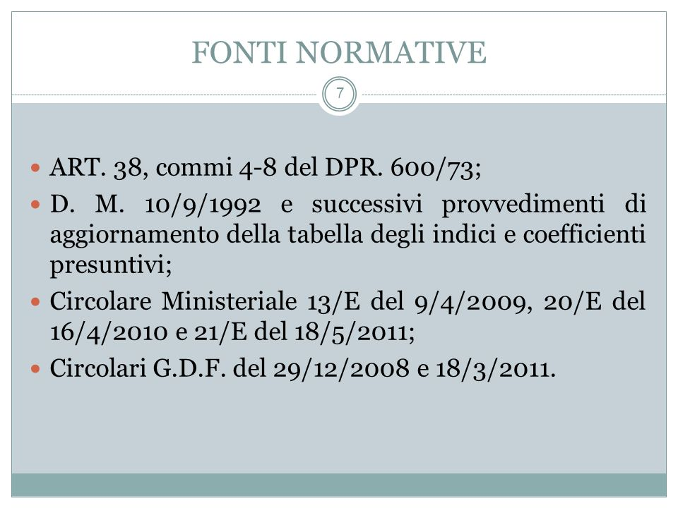 FONTI NORMATIVE 7 ART. 38, commi 4-8 del DPR. 600/73; D.