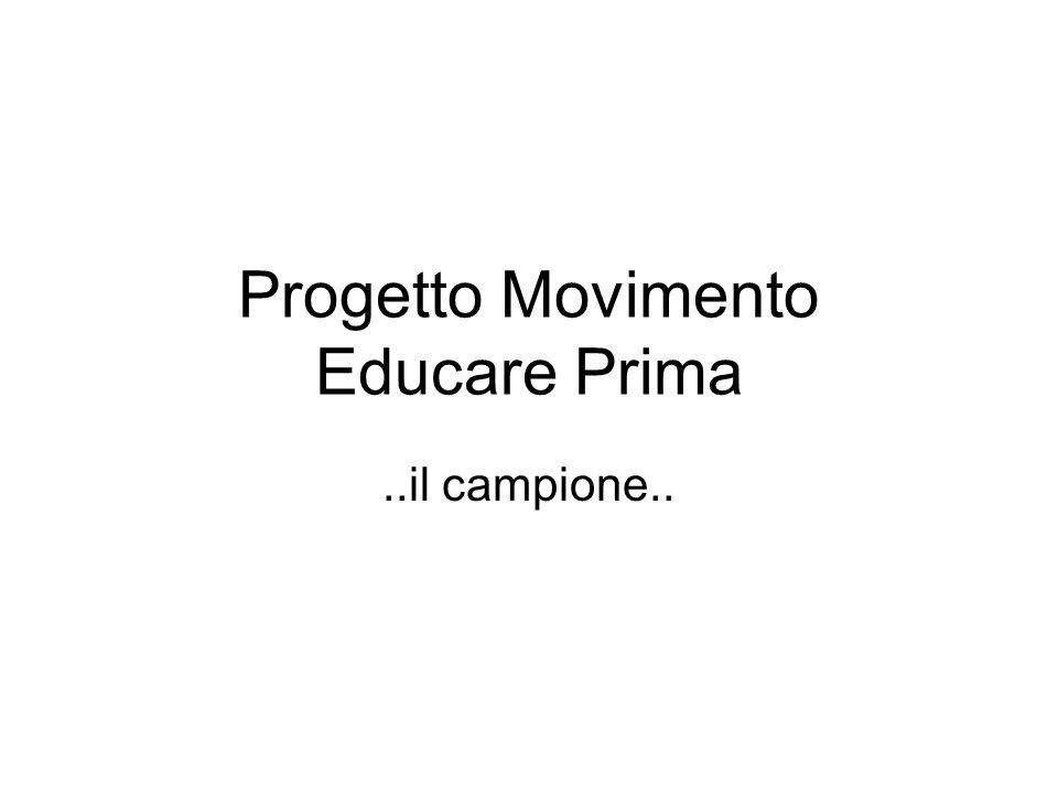 Progetto Movimento Educare Prima..il campione..