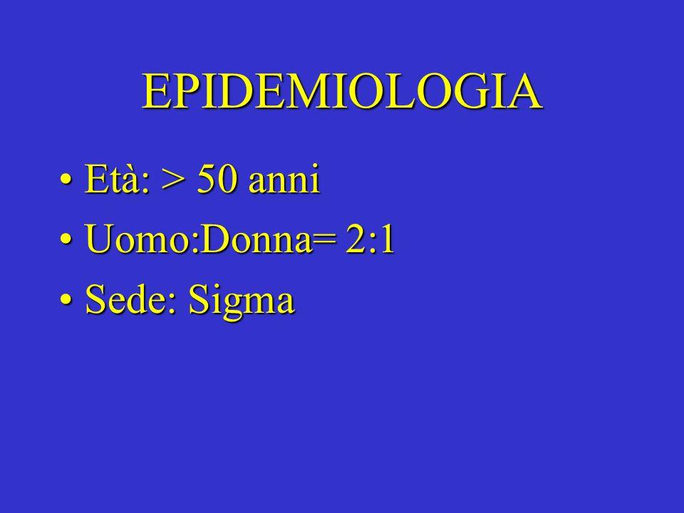 EPIDEMIOLOGIA Età: > 50 anniEtà: > 50 anni Uomo:Donna= 2:1Uomo:Donna= 2:1 Sede: SigmaSede: Sigma