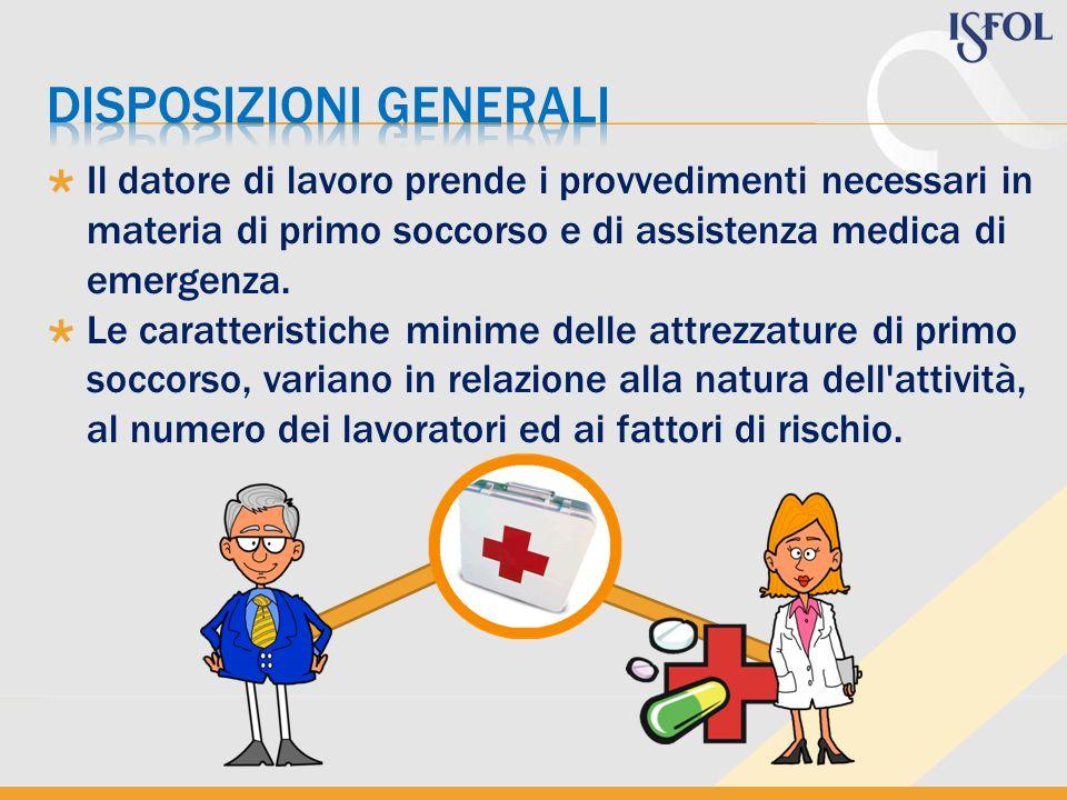 Il datore di lavoro prende i provvedimenti necessari in materia di primo soccorso e di assistenza medica di emergenza. Le caratteristiche minime delle