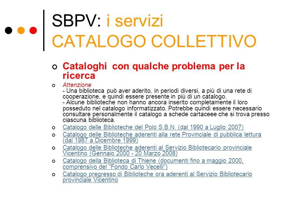 SBPV: i servizi CATALOGO COLLETTIVO Cataloghi con qualche problema per la ricerca Attenzione - Una biblioteca può aver aderito, in periodi diversi, a
