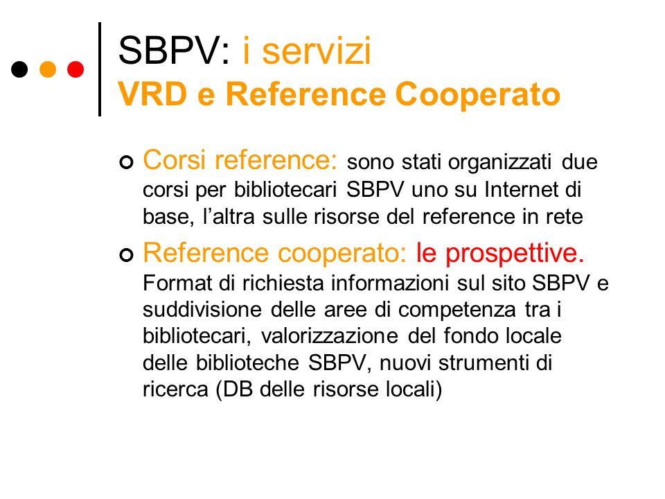SBPV: i servizi VRD e Reference Cooperato Corsi reference: sono stati organizzati due corsi per bibliotecari SBPV uno su Internet di base, laltra sull