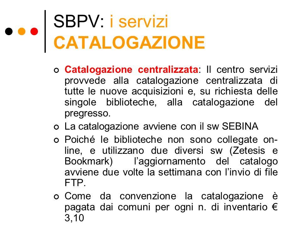 SBPV: i servizi CATALOGAZIONE Catalogazione centralizzata: Il centro servizi provvede alla catalogazione centralizzata di tutte le nuove acquisizioni
