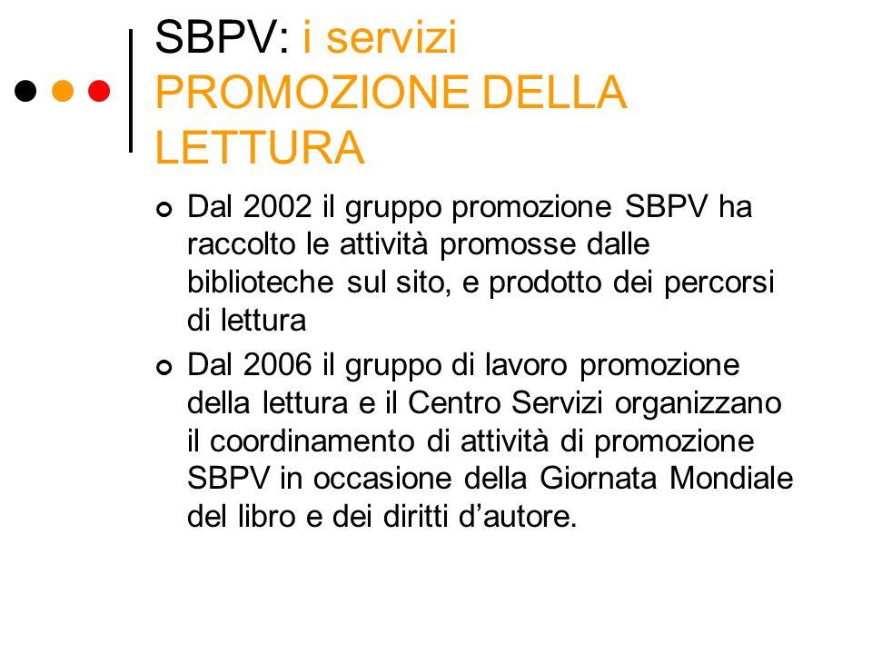 SBPV: i servizi PROMOZIONE DELLA LETTURA Dal 2002 il gruppo promozione SBPV ha raccolto le attività promosse dalle biblioteche sul sito, e prodotto de