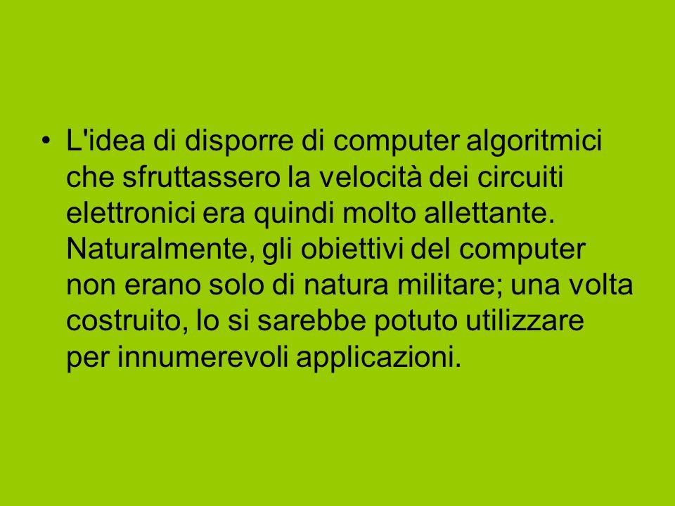 L'idea di disporre di computer algoritmici che sfruttassero la velocità dei circuiti elettronici era quindi molto allettante. Naturalmente, gli obiett